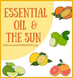 which essential oils are phototoxic, which citrus oils are NOT phototoxic, and how to safely use phototoxic essential oils even when your skin will be exposed to the sun