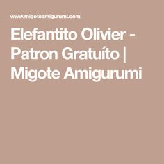 Elefantito Olivier - Patron Gratuíto   Migote Amigurumi