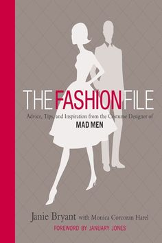The Fashion File: Advice, Tips and Inspiration from the Costume Designer of Mad Men - Janie Bryant, Monica Corcoran Harel