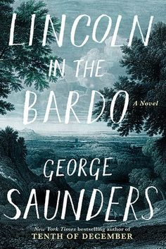 Lincoln in the Bardo by George Saunders | The 32 Most Exciting Books Coming In 2017