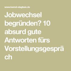 10 absurdly good answers for the job interview Bewerbung Neuer Job, Job Interview Tips, Changing Jobs, Get The Job, Social Skills, Self Improvement, Good To Know, Helpful Hints, Coaching