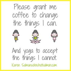 Please grant me coffee to change the things I can - and yoga to accept the things I cannot