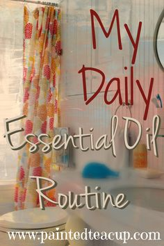 How I use essential oils as part of my daily routine. Daily Essential Oil Routine. www.paintedteacup.com