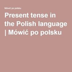 Present tense in the Polish language | Mówić po polsku
