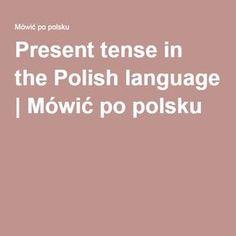Present tense in the Polish language | Mówić po polsku
