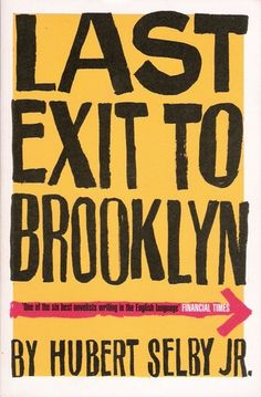Last Exit To Brooklyn.. Best book I have ever read. Ever.