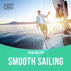 """""""Smooth sailing"""" means """"easy and without problems"""".  Example: We had a hard time setting up the new computer system but it'll be smooth sailing from here on."""