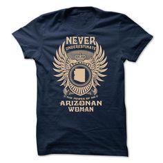 NEVER UNDERESTIMATE THE POWER OF AN Arizonan WOMAN - Limited Edition #Arizonan