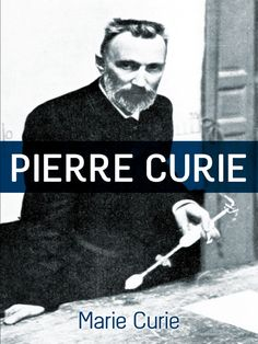 Pierre Curie by Marie Curie  'A delightful book. It marks one of the few instances in which the proverbial humdrum life of the student of physical science, together with the more austere ideals, have been made intelligible.' — The New York TimesNobel laureate Marie Curie offers a memorable portrait of her equally famous husband and lab partner, Pierre Curie. A scientific biography as well as an intimate memoir, this unique narrative recaptures Pierre Curie's...