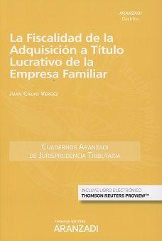 La fiscalidad de la adquisición a título lucrativo de la empresa familiar / Juan Calvo Vérgez. - 2017