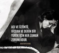 Acı ve üzüntü, vicdan ve derin bir yürek için her zaman zorunludur.  Dostoyevski