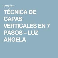 TÉCNICA DE CAPAS VERTICALES EN 7 PASOS – LUZ ANGELA