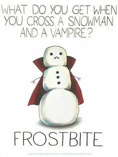 What do you get when you cross a snowman and a vampire?