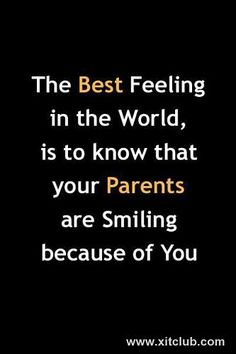 The Best feeling in the world, is to know that your Parents are smiling because of you.