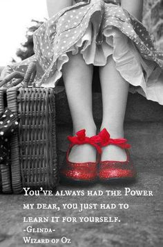 """Poster: You've always had the power my dear, you just had to learn it yourself."""" Glinda, The Wizard of Oz (I always thought it was Glenda). Life Quotes Love, Great Quotes, Quotes To Live By, Super Quotes, Awesome Quotes, Life Sayings, Quote Life, Interesting Quotes, Happy Quotes"""