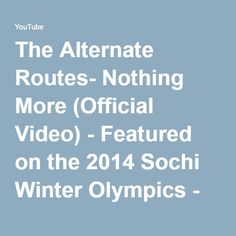 The Alternate Routes- Nothing More (Official Video) - Featured on the 2014 Sochi Winter Olympics - YouTube