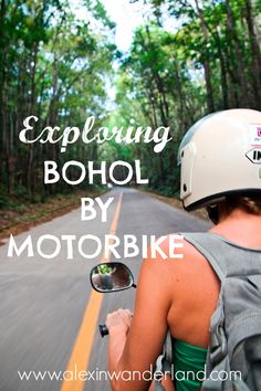 Don't miss the beautiful island of Bohol, Philippines--better yet, explore it by motorbike! | Alex in Wanderland.