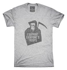 I Support Everyones Troops Funny Grim Reaper T-Shirt Hoodie