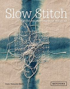 Slow Stitch: Mindful and Contemplative Textile Art by Claire Wellesley-Smith http://www.amazon.com/dp/1849942994/ref=cm_sw_r_pi_dp_z3w6vb1D575PR