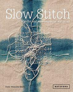 Slow Stitch: Mindful and Contemplative Textile Art by Claire Wellesley-Smith http://www.amazon.com/dp/1849942994/ref=cm_sw_r_pi_dp_z3w6vb1D575PR