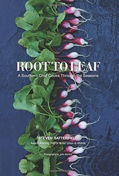 Root to Leaf: A Southern Chef Cooks Through the Seasons by Steven Satterfield http://www.amazon.com/dp/0062283693/ref=cm_sw_r_pi_dp_z3sUvb1F3T77C