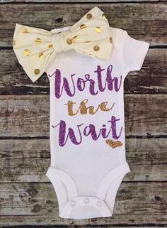 A personal favorite from my Etsy shop https://www.etsy.com/listing/254711546/worth-the-wait-baby-girl-bodysuit-worth
