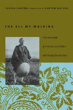 Buy For All My Walking: Free-Verse Haiku of Taneda Santoka by Burton Watson, Santoka Taneda and Read this Book on Kobo's Free Apps. Discover Kobo's Vast Collection of Ebooks and Audiobooks Today - Over 4 Million Titles! Japanese Countryside, Free Verse, Walk Free, Best Poems, Modern Asian, Walking By, Haiku, Audiobooks, Literature