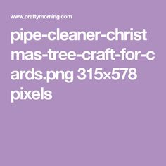 pipe-cleaner-christmas-tree-craft-for-cards.png 315×578 pixels