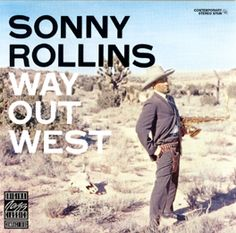 Sonny Rollins - 1957 - Way Out West (Contemporary) - Photo de Contemporary Records - Cover Jazz Vinyl Cover, Lp Vinyl, Vinyl Records, Cover Art, Rare Vinyl, Vinyl Art, Vinyl Music, Sonny Rollins, William Claxton