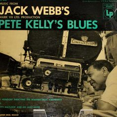 """""""Music from Jack Webb's Pete Kelly's Blues,"""" a soundtrack jazz album from the movie starring and directed by Jack Webb. Released in 1955 by Columbia Records."""