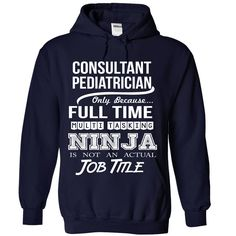 CONSULTANT PEDIATRICIAN Only Because Full Time Multi Tasking NINJA Is Not An Actual Job Title T-Shirts, Hoodies. VIEW DETAIL ==► https://www.sunfrog.com/No-Category/CONSULTANT-PEDIATRICIAN--Job-title-8110-NavyBlue-Hoodie.html?id=41382
