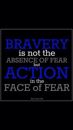 Bravery is not the absence of fear but action in the face of fear. - Blue Line Life Cop Wife, Police Wife Life, Police Quotes, Police Officer Quotes, Police Lives Matter, Leo Love, Thin Blue Lines, Criminal Justice, Blue Life
