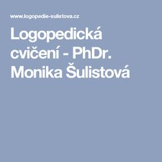 Logopedická cvičení - PhDr. Monika Šulistová Speech Therapy, Activities, Logos, School, Diet, Speech Pathology, Speech Language Therapy, Speech Language Pathology, Logo
