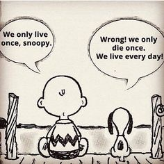 Every single day I try to wake up and live the way Snoopy thinks here. I'm blessed to live my life every day, no matter the situation your in, LIVE every day. That's my bit of motivation for today. Great Quotes, Me Quotes, Motivational Quotes, Funny Quotes, Inspirational Quotes, New Day Quotes, Everyday Quotes, Mano Brown, Diet Motivation Quotes