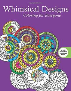 Whimsical Designs Coloring For Everyone Creative Stress Relieving Adult Book Series By
