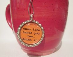 Tea Infuser Bottle Cap Charm life hands you by TillaHomestead