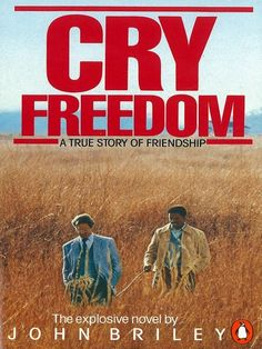 Cry Freedom by John Briley  One of those books that made me cry and made me think.