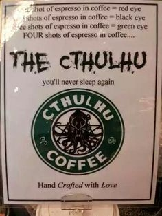 Cthulhu Coffee... you'll never sleep again.