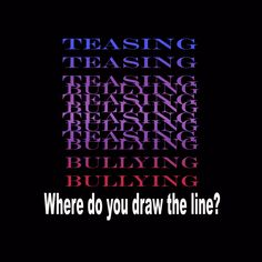 Teasing...bullying...IS there a line?
