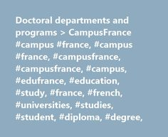 Doctoral departments and programs > CampusFrance #campus #france, #campus #france, #campusfrance, #campusfrance, #campus, #edufrance, #education, #study, #france, #french, #universities, #studies, #student, #diploma, #degree, http://auto-car.nef2.com/doctoral-departments-and-programs-campusfrance-campus-france-campus-france-campusfrance-campusfrance-campus-edufrance-education-study-france-french-universities-studies-st/  # France s system of public higher education and research is keenly…