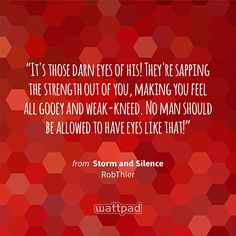 """It's those darn eyes of his! They're sapping the strength out of you, making you feel all gooey and weak-kneed. No man should be allowed to have eyes like that!"" - from Storm and Silence (on Wattpad) https://www.wattpad.com/162903946?utm_source=ios&utm_medium=pinterest&utm_content=share_quote&wp_page=quote&wp_uname=RevatiUmak&wp_originator=AyS64FCXmpXXhZMO2%2FE12YWH3fXmY4TU6XdHj38Fap0q5ZHJSIbcnMzoSI5Xgbkp5d2MUrAGemg%2FVGQzKU5XzlpNA2%2Bb8O79NvzljhAjhJ5LV2IxMf6fsJ7MLDy6buvk #quote #wattpad"