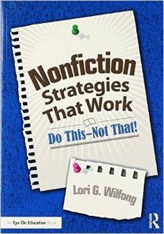 Nonfiction strategies that work: Do this--not that! (2014). by Lori G. Wilfong.