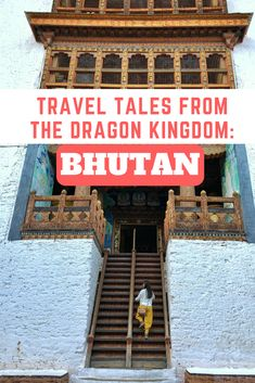 A Comprehensive Guide to the Happiest Country in the World, the Land of the Thunder Dragon, The Last Shangri-La- BHUTAN!