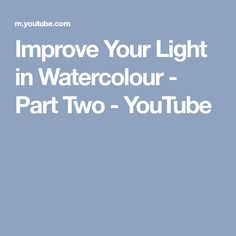 Improve Your Light in Watercolour - Part Two - YouTube