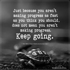 Just Because You Aren't Making Progress As Fast As You Think Note to self Cute Quotes, Great Quotes, Quotes To Live By, Positive Quotes, Motivational Quotes, Inspirational Quotes, Happiness, Think, Inspire Me