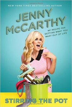 Stirring the Pot: My Recipe for Getting What You Want Out of Life: Jenny McCarthy: 9780553390865: Amazon.com: Books