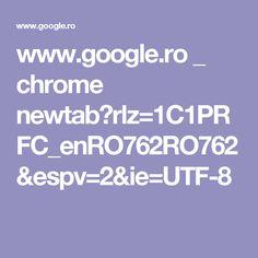 www.google.ro _ chrome newtab?rlz=1C1PRFC_enRO762RO762&espv=2&ie=UTF-8