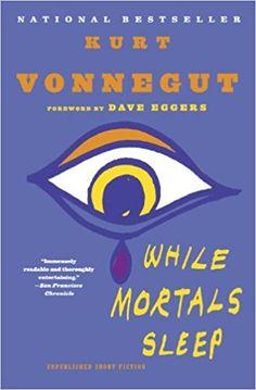 While Mortals Sleep: Unpublished Short Fiction: Kurt Vonnegut, Dave Eggers: 9780385343749: Amazon.com: Books