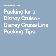 Packing for a Disney Cruise - Disney Cruise Line Packing Tips