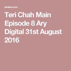 Teri Chah Main Episode 8 Ary Digital 31st August 2016